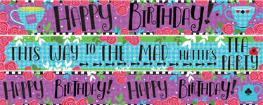 Mad Hatters Birthday Paper Banners 3 designs 1m each