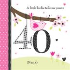 40th A little Birdie - Personalised Card