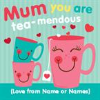 Mum You Are Tea-mendous - Personalised Card