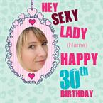 Hey Sexy Lady 30th Birthday - Personalised Photo Card