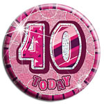 Large Pink '40 Today' Birthday Badge - 15.5cm